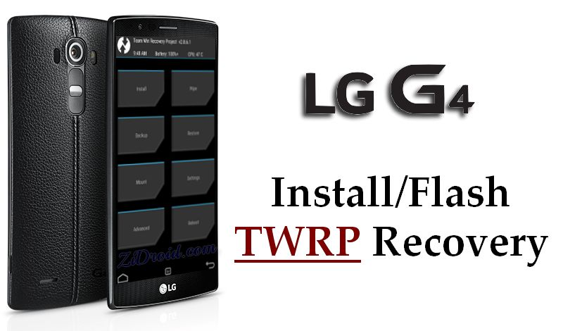 How Install/Flash TWRP Custom Recovery on LG G4 – ZiDroid
