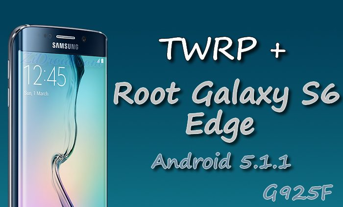How to Install TWRP & Root Galaxy S6 Edge on Android 5 1 1